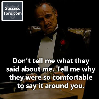 """""""Don't tell me what they said about me. Tell me why they were so comfortable to say it around you."""""""