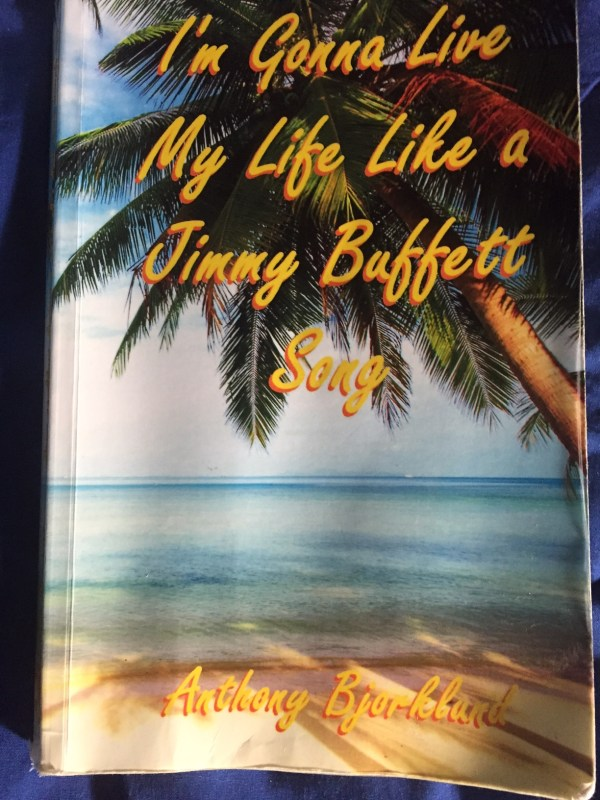 I'm going to live life like Jimmy Buffet