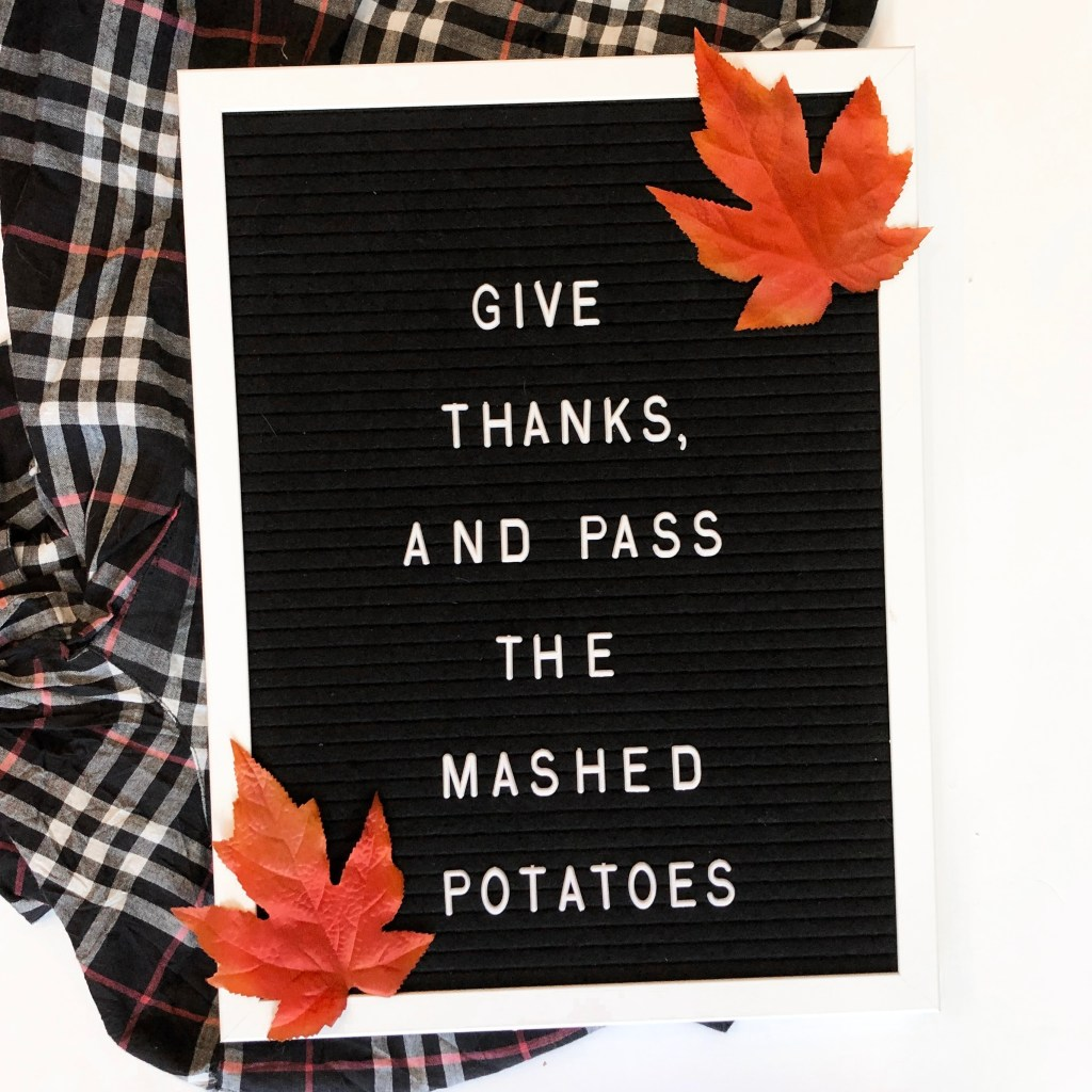 Give thanks and pass the mashed potatoes.