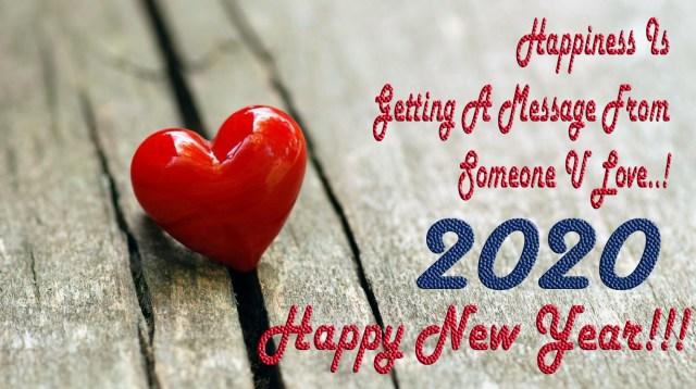 Happiness is getting a message from someone u love with happy new year 2020 wishes.