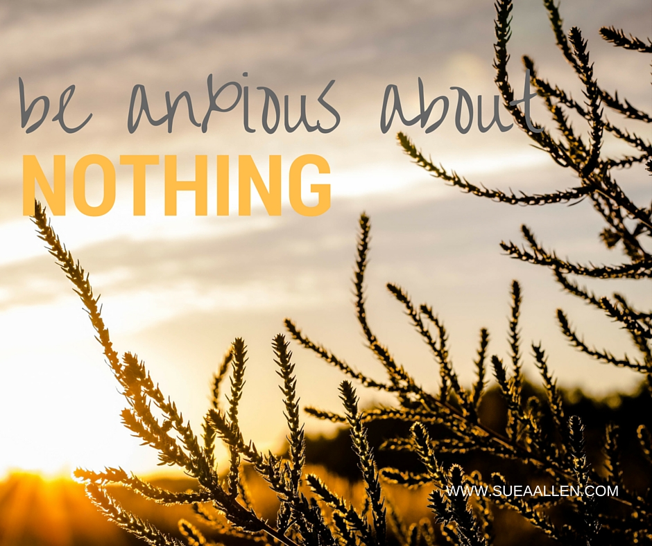 Let Us Pray: Be Anxious About Nothing