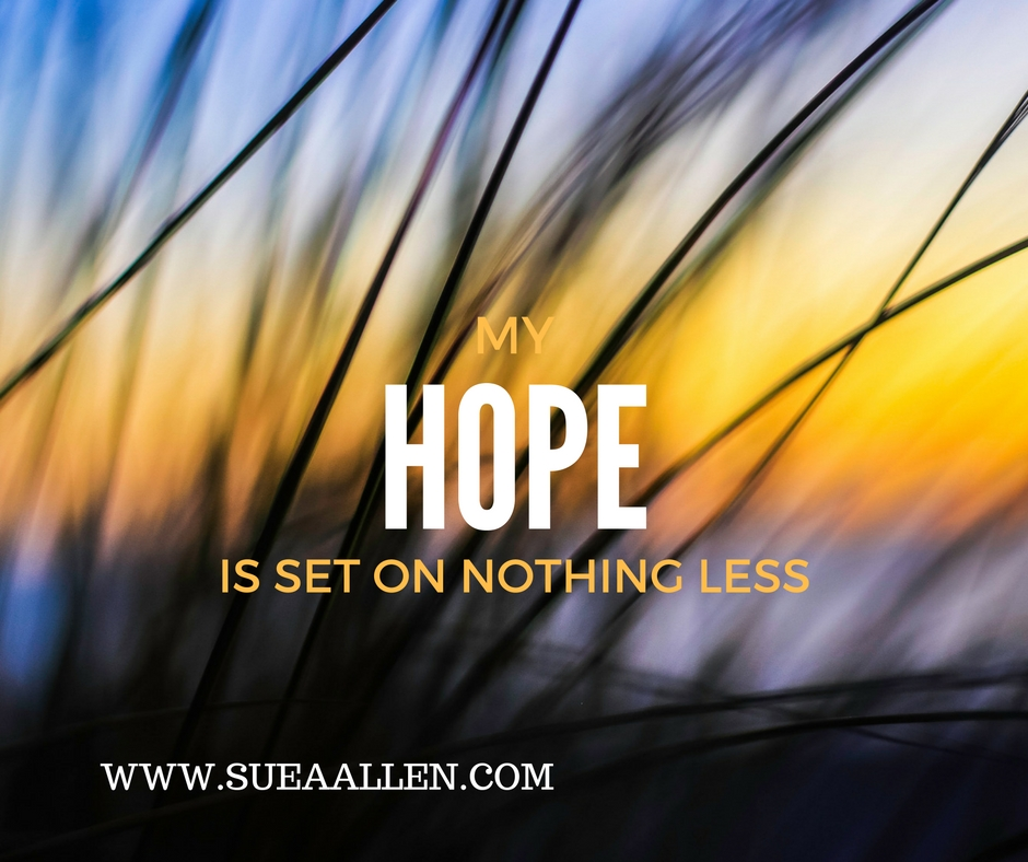 Where is Your Hope? Is it Built on Nothing Less Than Jesus?