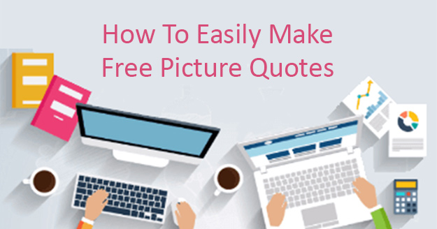 How to Easily Make Free Picture Quotes