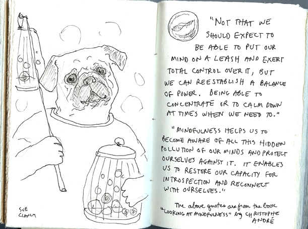 Sue Clancy's sketchbook page - with a drawing of a Pug dog and quotes about mindfulness
