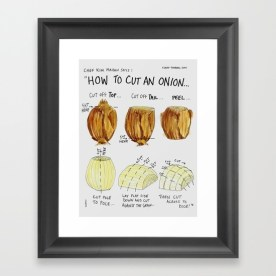 """How To Cut An Onion"" https://society6.com/product/how-to-cut-an-onion_framed-print#s6-6850450p21a12v52a13v54"