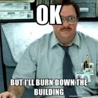 Burning Down The Building Like A Boss