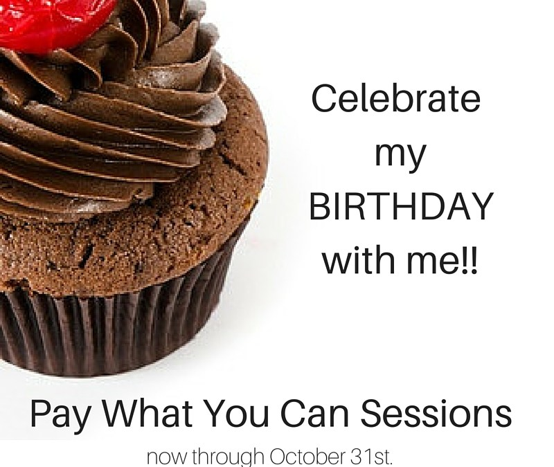 Happy Birthday to ME!! Pay What You Can Sessions through October 31st, 2015