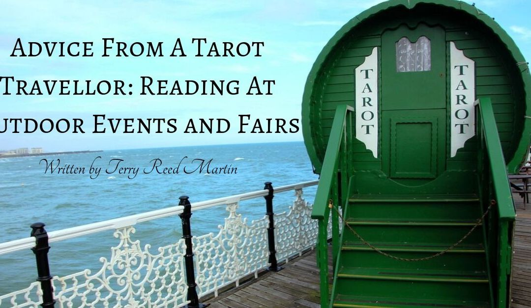Advice From A Tarot Travellor: Reading At Outdoor Events and Fairs