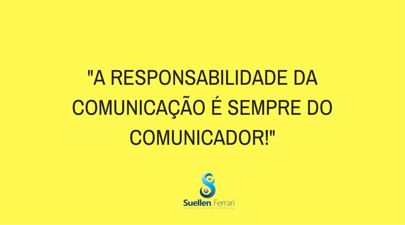 -A RESPONSABILIDADE DA COMUNICAÇÃO É SEMPRE DO COMUNICADOR!-