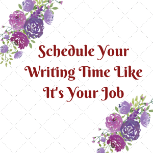 Schedule your writing time like it's your job.