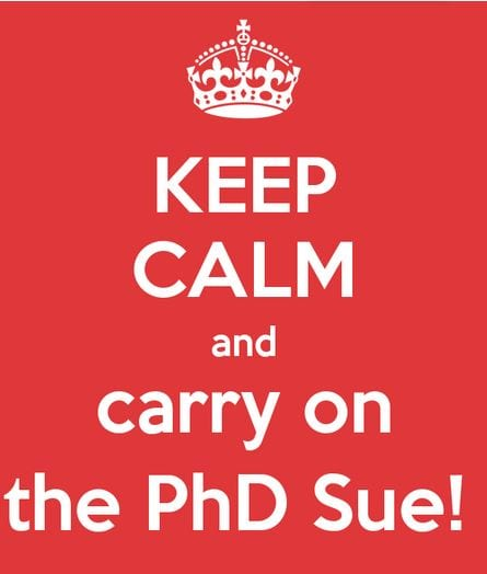 Keep Calm and Carry on the Phd Sue