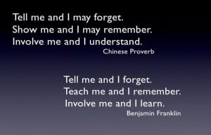 Tell me, teach me, involve me proverbs froom http://www.slideshare.net/jgigante/projectbased-learning