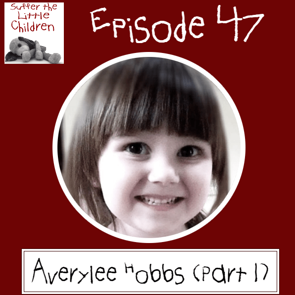 Suffer the Little Children Podcast Episode 47 Averylee Hobbs Part 1
