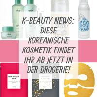 [GER] K-Beauty News: Diese koreanische Kosmetik findet Ihr ab jetzt in der Drogerie!
