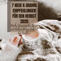 [GER] 7 Neue K-Drama Empfehlungen für den Herbst 2020: Mehr Koreanische Serien mit hohem Binge-Faktor bei Netflix!