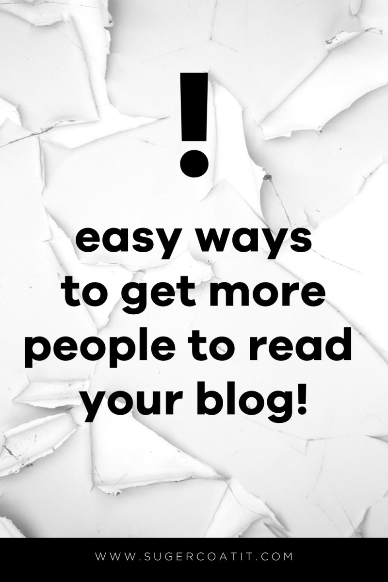Simple and Easy ways to get people to read your blog - Suger Coat It