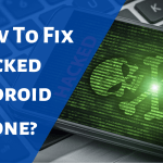 How to Fix A Hacked Android Phone? How to Know If Your Android is Hacked?