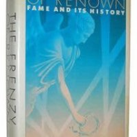 Book Review: The Frenzy of Renown - Fame and Its History by Leo Braudy