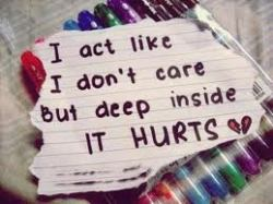 i-act-like-i-dont-care-but-deep-inside-it-hurts-sad-quote