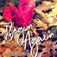 Begin Again: A collection of short stories about Hope, Healing, and Love