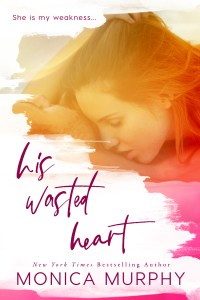 His Wasted Heart by Monica Murphy Release & Review