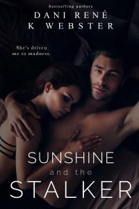 Sunshine and the Stalker by K. Webster & Dani Rene Blog Tour & Review