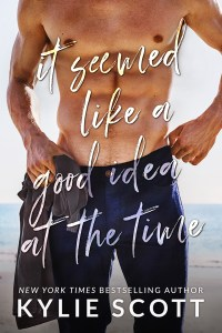 It Seemed Like A Good Idea At The Time by Kylie Scott Tour & Review