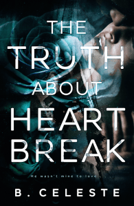 The Truth About Heartbreak by B. Celeste Release & Review