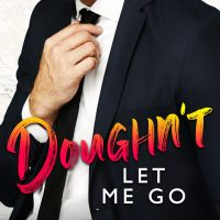 Doughn't Let Me Go by Teagan Hunter Release Blitz & Review