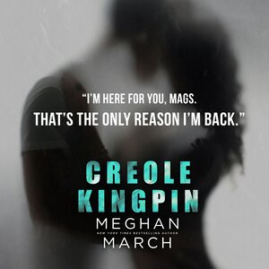 Creole Kingpin by Meghan March Teaser