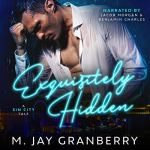 Exquisitely Hidden by M. Jay Granberry Audiobook