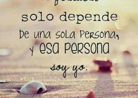 Tu felicidad depende ti, nunca de los demás