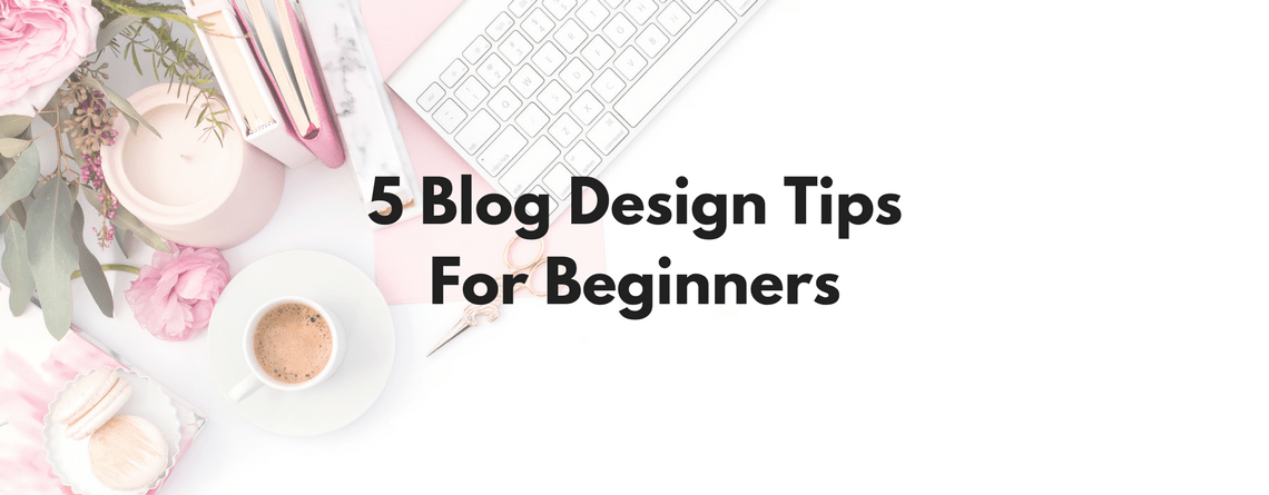 5 Blog Design Tips for Beginners