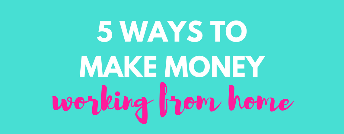 5 ways to make money working from home
