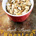 Celebrate With The Season With Maple Sugar Roasted Pumpkin Seeds Recipe
