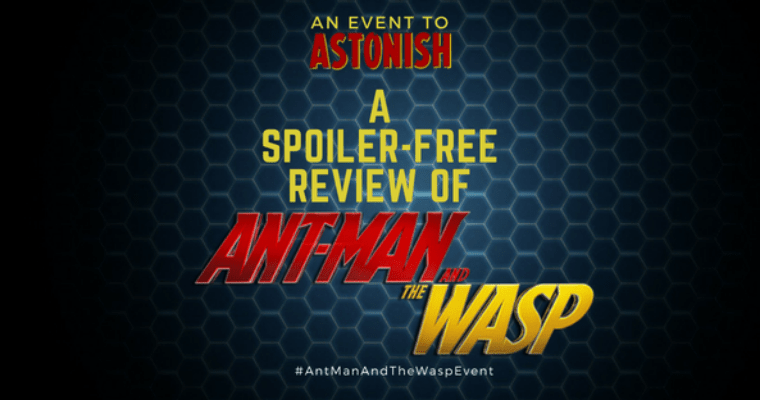 Our 'Ant-Man and the Wasp' Review With NO Spoilers