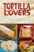 Tortilla Lovers Cookbook