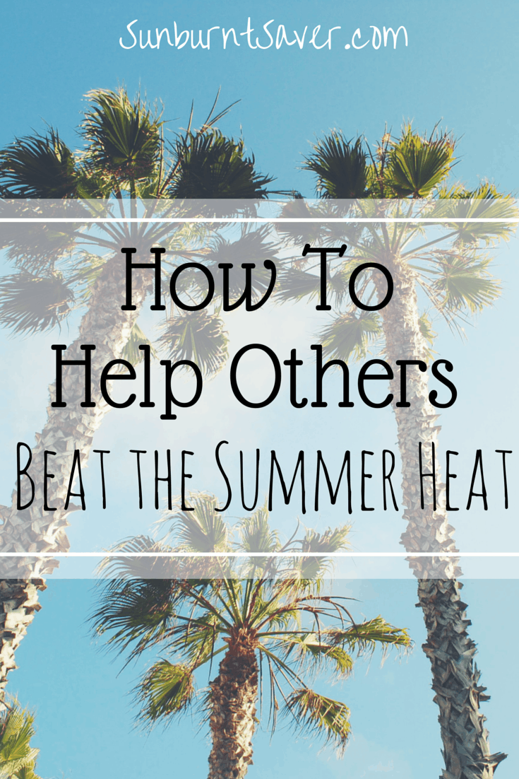 We've talked about ways to protect yourself from the heat, but how can we help others beat the heat? Read on to see how you can help your community this summer!