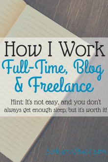 How I Work Full-Time, Blog, and Freelance