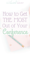 How to Get the Most Out of Your Conference