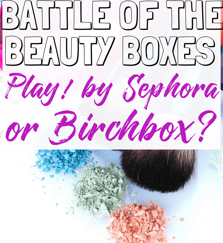 Which is Better: Play! by Sephora or Birchbox? Battle of the Beauty Subscription Boxes