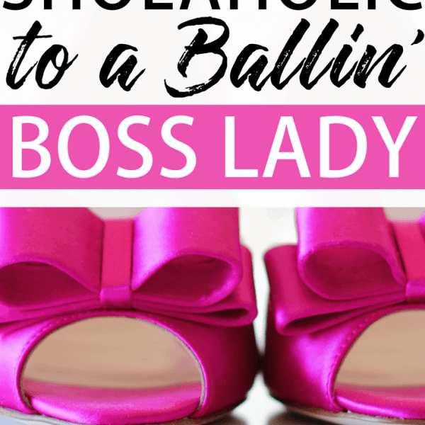 From Shoeaholic to Boss Lady Entrepreneur