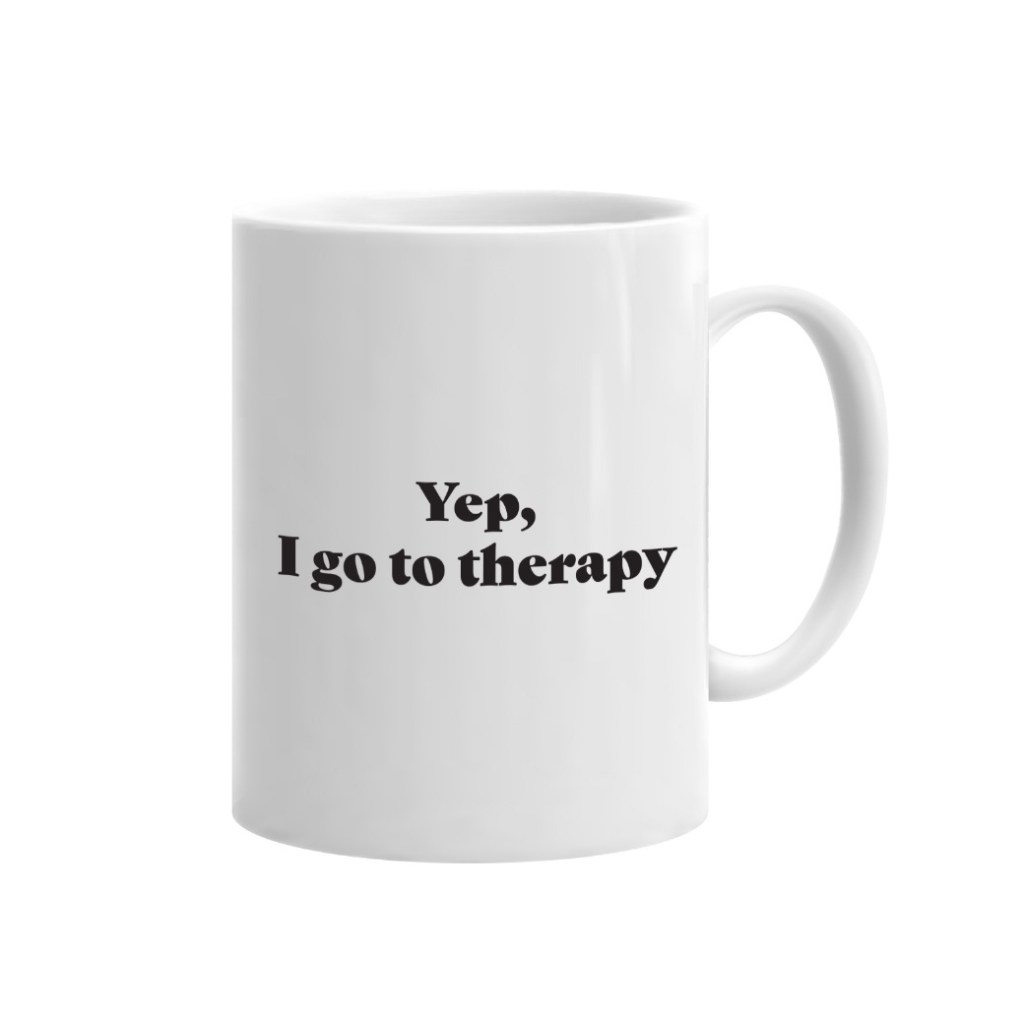 Yep I Go To Therapy