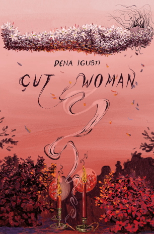 """The cover of a book, showing a light red background with red plants in the foreground. There are two candles in the middle, whose smoke is rising up to create the title, """"Cut Woman,"""" with the author's name, Dena Igusti, above this. Near the top of the cover is a person floating on the back, covered in black and white flowers."""