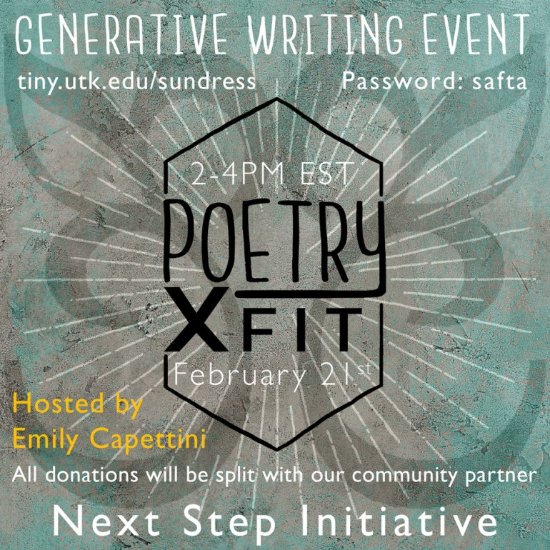 "A logo for the event. Across the top, it reads ""Generative Writing Event"", then ""tiny.utk.edu/sundress"" and ""Password: safta"". In the center, it reads ""2-4 PM EST"", then the logo of Poetry Xfit, then ""February 21st"". Along the bottom, it reads ""Hosted by Emily Capettini"", then ""All donations will be split with our community partner Next Step Initiative."" The logo is hexagonal, with long sides on the left and right that blend into the lettering."