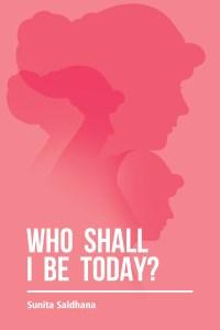 Who Shall I Be Today