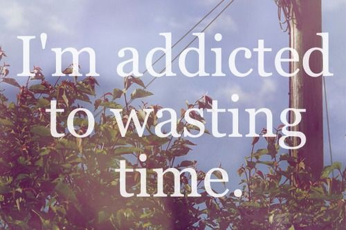 im-addicted-to-wasting-time