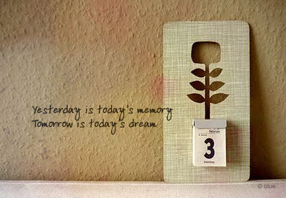 yesterday-is-todays-memory-tomorrow-is-todays-dream