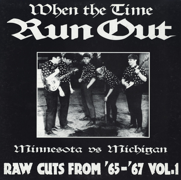 Various – When The Time Run Out (Minnesota Vs Michigan) Raw Cuts From '65-'67 Music Album Compilation