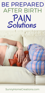 Be prepared! After birth pain solutions!